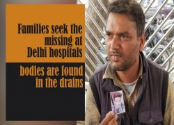 Families seek the missing at Delhi hospitals, some bodies are found in the drains